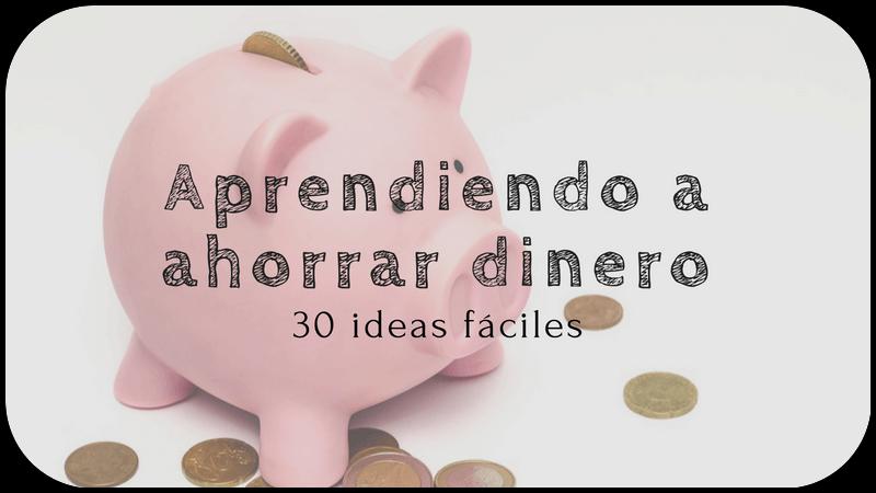 Cómo ahorrar dinero: descubre 30 ideas fáciles