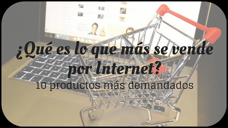 ¿Qué es lo que más se vende por Internet?