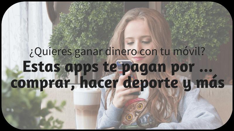 Apps que te pagan por caminar, comprar y más. ¡Descárgatelas ya!