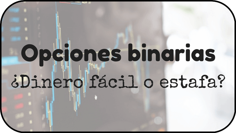 Opciones binarias estafa o dinero fácil