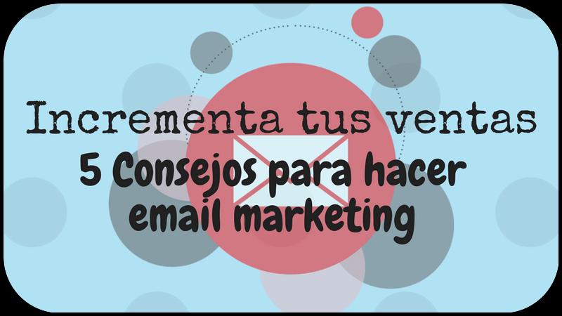 Aumenta tus ventas con campañas de email marketing y estos 5 consejos