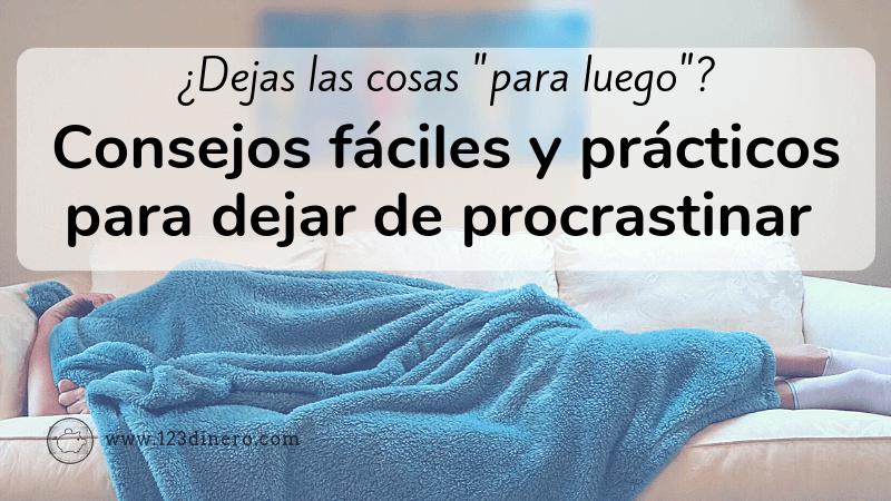 Procrastinar: un hábito que debes dejar ahora mismo ¿por qué y cómo hacerlo?