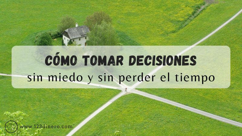 Cómo tomar decisiones sin miedo